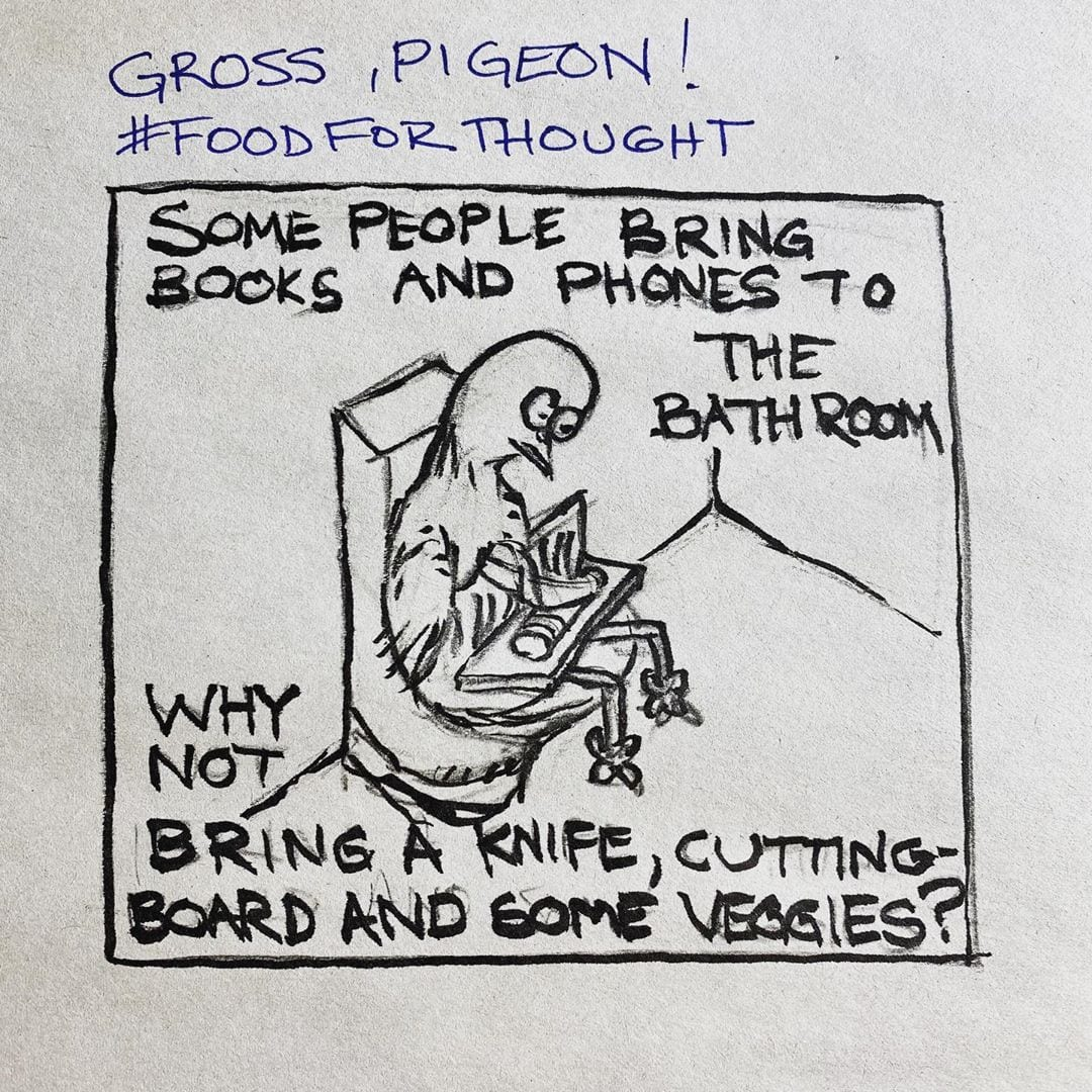 One of these days, I might abuse Instagram with my bizarre pigeon cartoons. But for now, I have no problem abusing Twitter @grahamenglish (you're welcome)